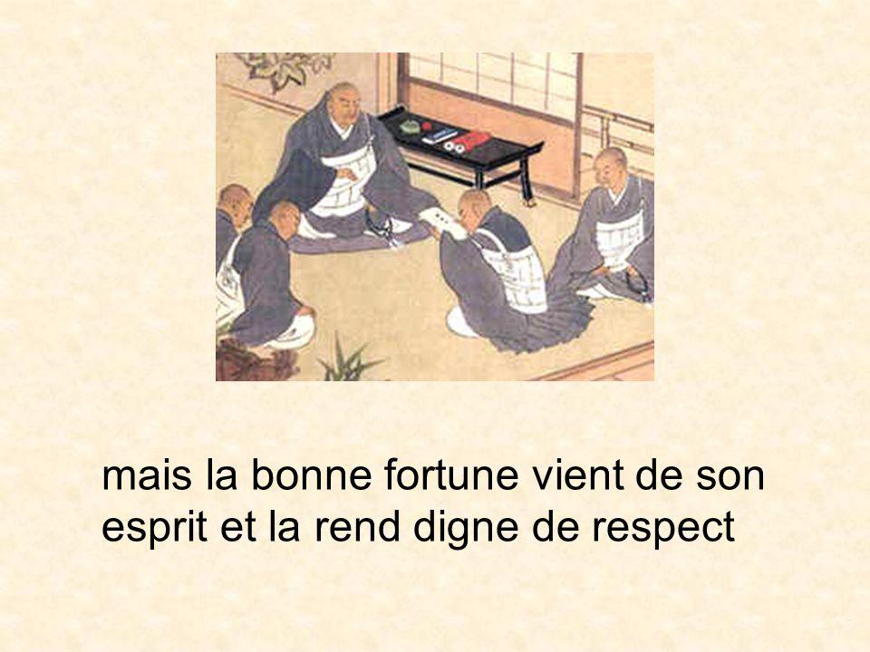 mais la bonne fortune vient de son esprit et la rend digne de respect