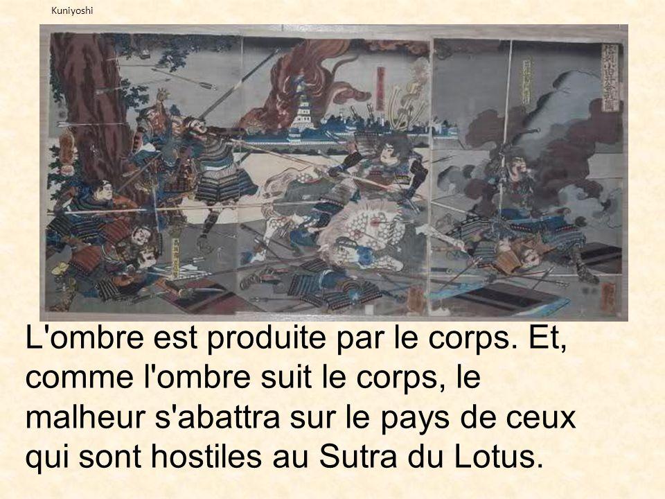 L'ombre est produite par le corps. Et, comme l'ombre suit le corps, le malheur s'abattra sur le pays de ceux qui sont hostiles au Sutra du Lotus. Kuni
