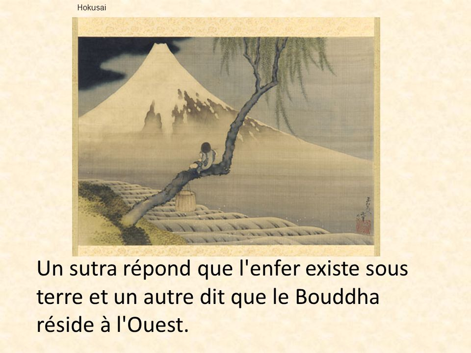 Un sutra répond que l'enfer existe sous terre et un autre dit que le Bouddha réside à l'Ouest. Hokusai