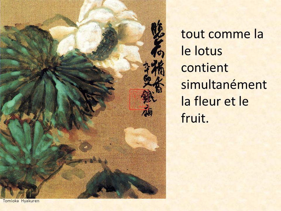 Tomioka Hyakuren tout comme la le lotus contient simultanément la fleur et le fruit.