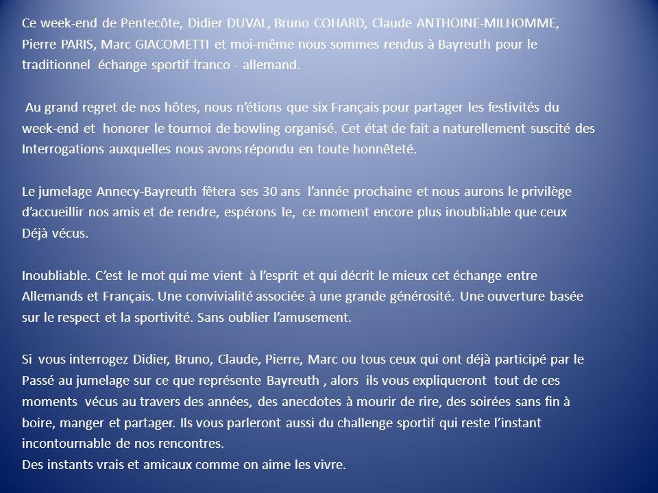 Ce week-end de Pentecôte, Didier DUVAL, Bruno COHARD, Claude ANTHOINE-MILHOMME, Pierre PARIS, Marc GIACOMETTI et moi-même nous sommes rendus à Bayreut