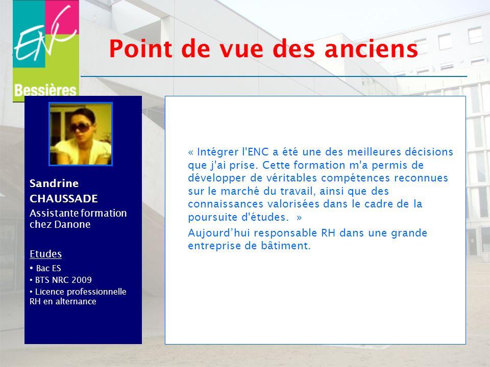 SandrineCHAUSSADE Assistante formation chez Danone Etudes Bac ES BTS NRC 2009 Licence professionnelle RH en alternance « Intégrer l'ENC a été une des