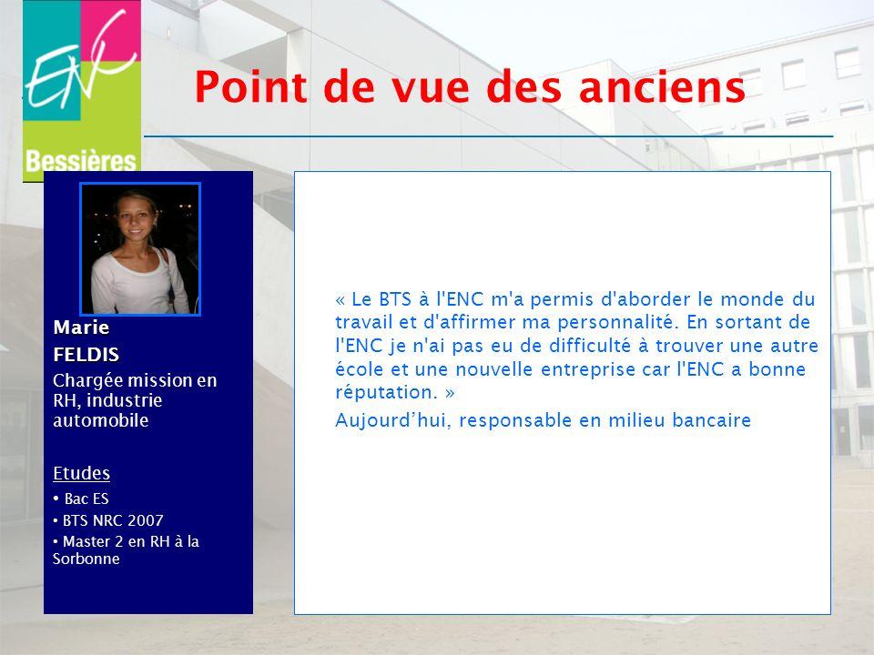 MarieFELDIS Chargée mission en RH, industrie automobile Etudes Bac ES BTS NRC 2007 Master 2 en RH à la Sorbonne « Le BTS à l'ENC m'a permis d'aborder