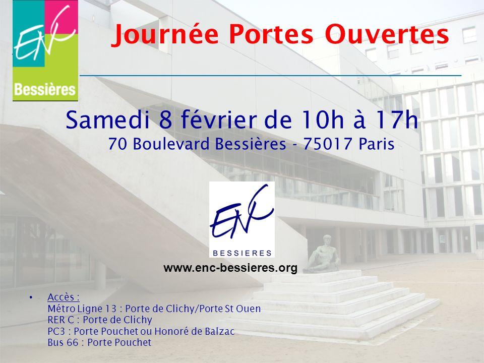 Journée Portes Ouvertes Samedi 8 février de 10h à 17h 70 Boulevard Bessières - 75017 Paris Accès : Métro Ligne 13 : Porte de Clichy/Porte St Ouen RER