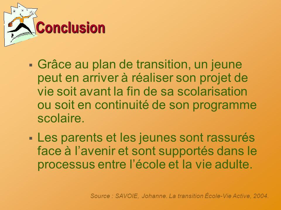Conclusion Grâce au plan de transition, un jeune peut en arriver à réaliser son projet de vie soit avant la fin de sa scolarisation ou soit en continuité de son programme scolaire.