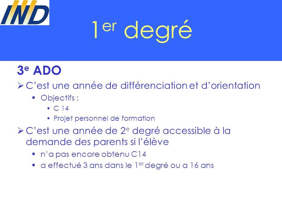 1 er degré 3 e ADO Cest une année de différenciation et dorientation Objectifs : C 14 Projet personnel de formation Cest une année de 2 e degré access