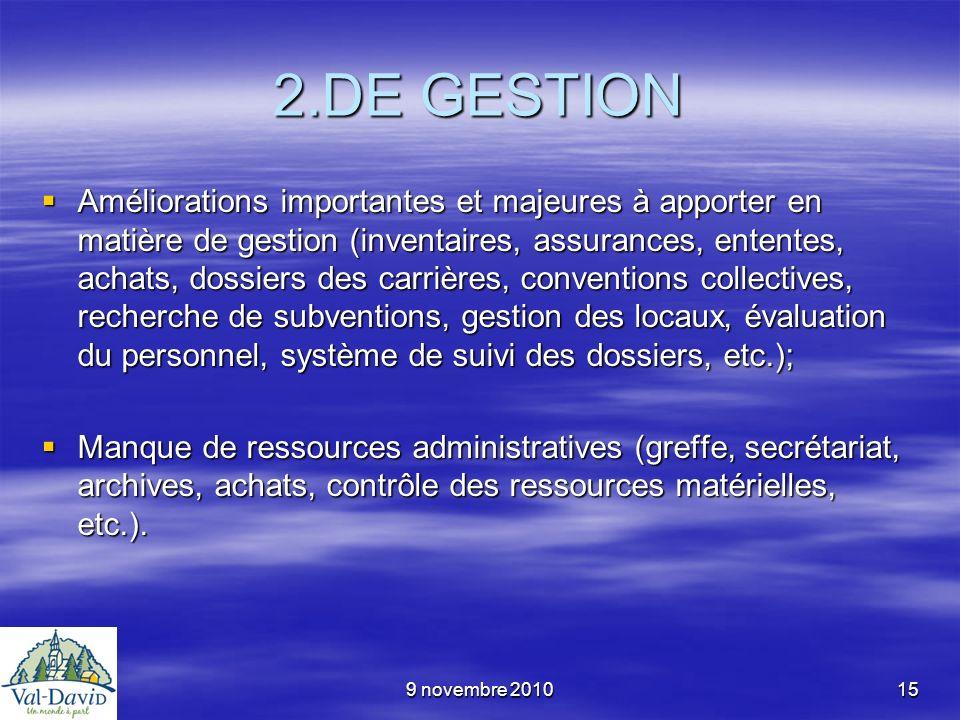 9 novembre 201015 2.DE GESTION Améliorations importantes et majeures à apporter en matière de gestion (inventaires, assurances, ententes, achats, doss