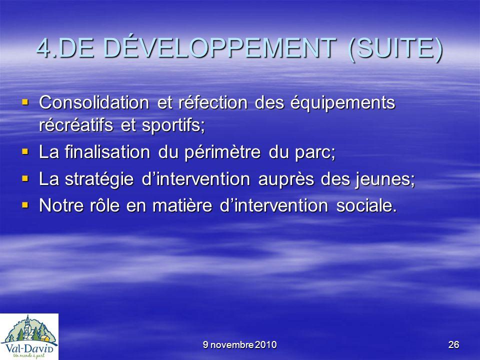 9 novembre 201026 4.DE DÉVELOPPEMENT (SUITE) Consolidation et réfection des équipements récréatifs et sportifs; Consolidation et réfection des équipem