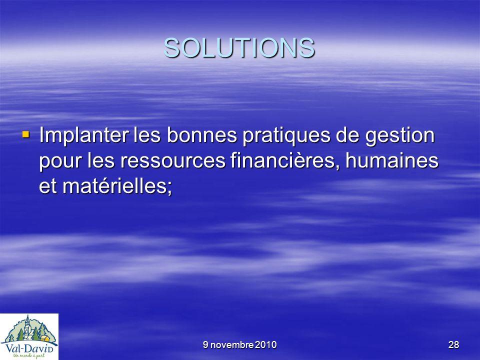 9 novembre 201028 SOLUTIONS Implanter les bonnes pratiques de gestion pour les ressources financières, humaines et matérielles; Implanter les bonnes p