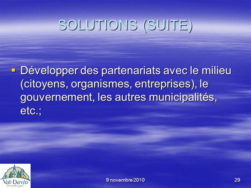9 novembre 201029 SOLUTIONS (SUITE) Développer des partenariats avec le milieu (citoyens, organismes, entreprises), le gouvernement, les autres munici
