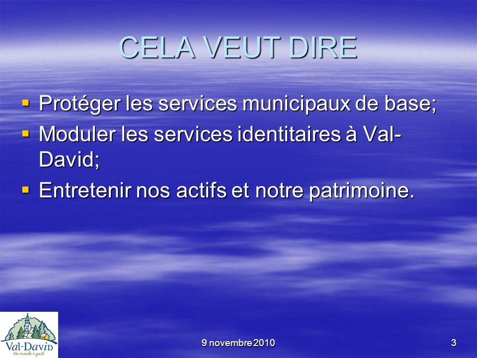 9 novembre 20103 CELA VEUT DIRE Protéger les services municipaux de base; Protéger les services municipaux de base; Moduler les services identitaires