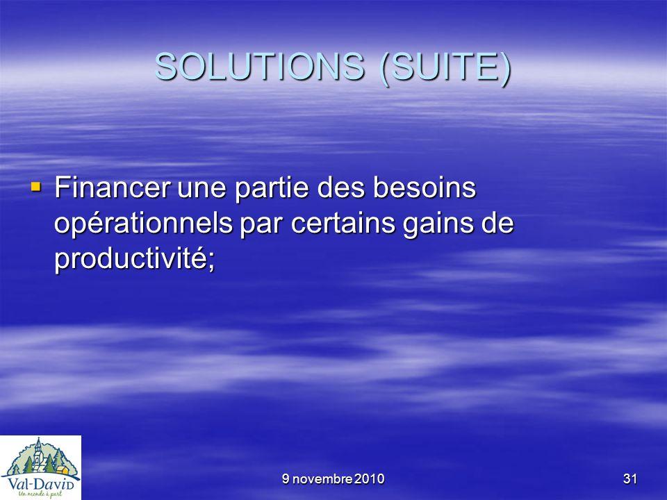 9 novembre 201031 SOLUTIONS (SUITE) Financer une partie des besoins opérationnels par certains gains de productivité; Financer une partie des besoins