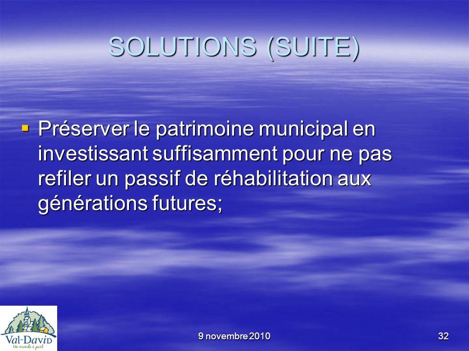 9 novembre 201032 SOLUTIONS (SUITE) Préserver le patrimoine municipal en investissant suffisamment pour ne pas refiler un passif de réhabilitation aux