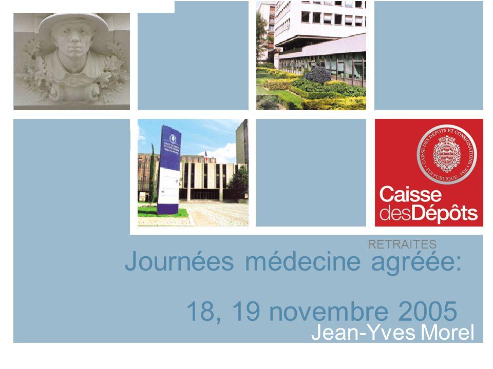 RETRAITES Journées médecine agréée: 18, 19 novembre 2005 Jean-Yves Morel