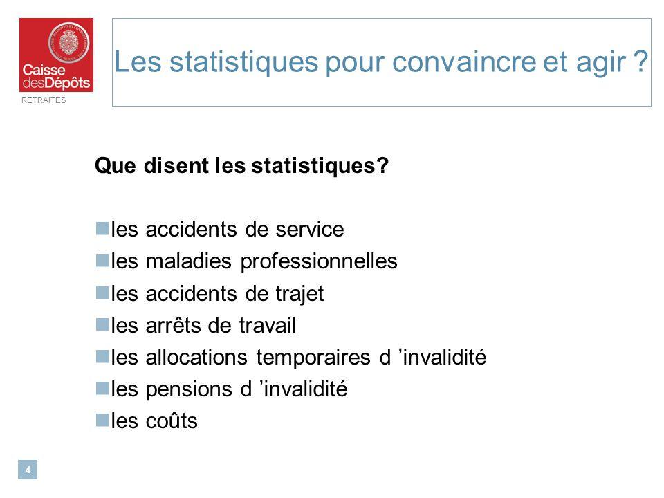 RETRAITES 4 Les statistiques pour convaincre et agir ? Que disent les statistiques? les accidents de service les maladies professionnelles les acciden