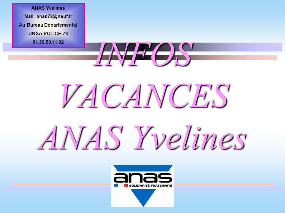 INFOS VACANCES ANAS Yvelines ANAS Yvelines Mail: anas78@neuf.fr Au Bureau Départemental UNSA-POLICE 78 01.39.50.11.02