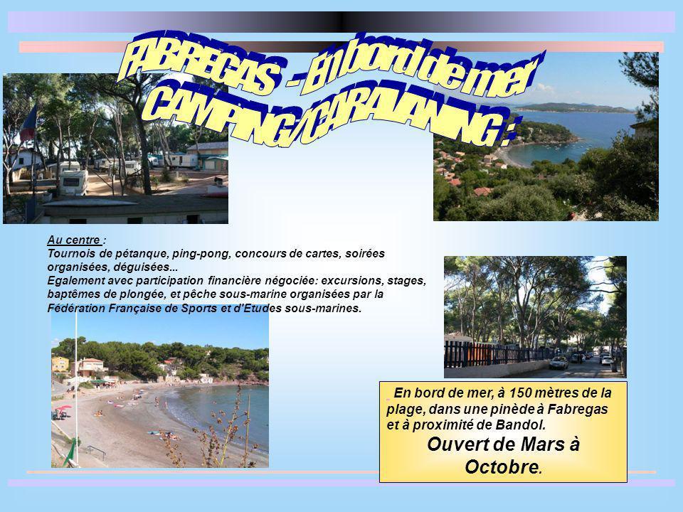 En bord de mer, à 150 mètres de la plage, dans une pinède à Fabregas et à proximité de Bandol. Ouvert de Mars à Octobre. Au centre : Tournois de pétan