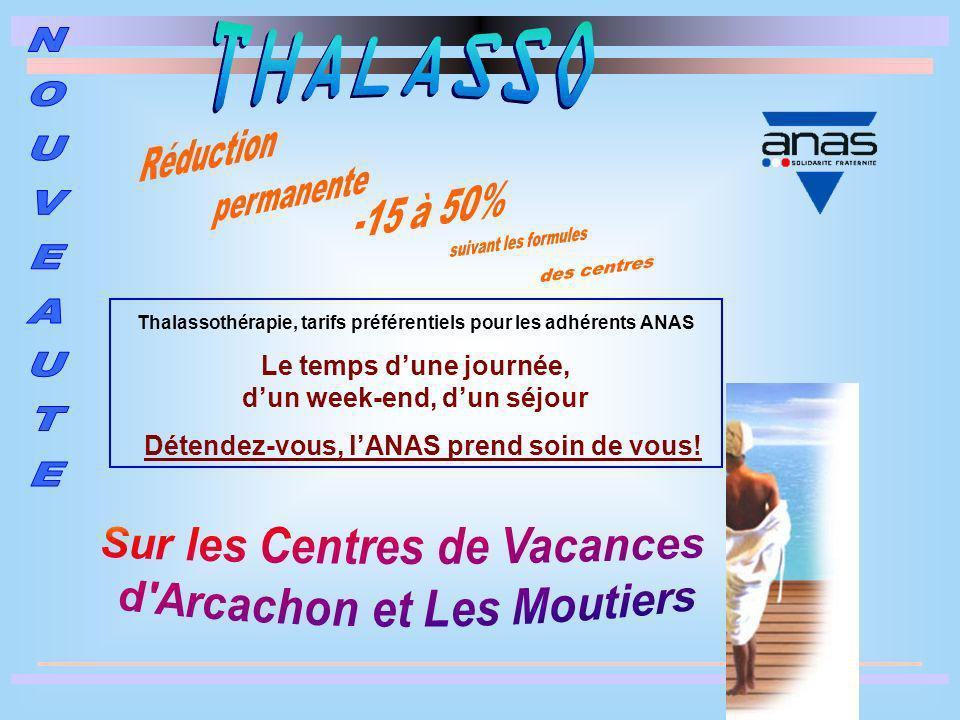 Thalassothérapie, tarifs préférentiels pour les adhérents ANAS Le temps dune journée, dun week-end, dun séjour Détendez-vous, lANAS prend soin de vous