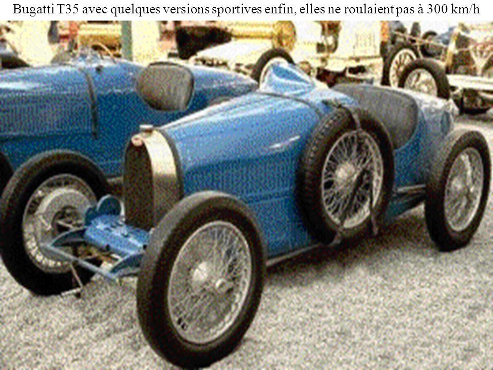 Bugatti T35 avec quelques versions sportives enfin, elles ne roulaient pas à 300 km/h