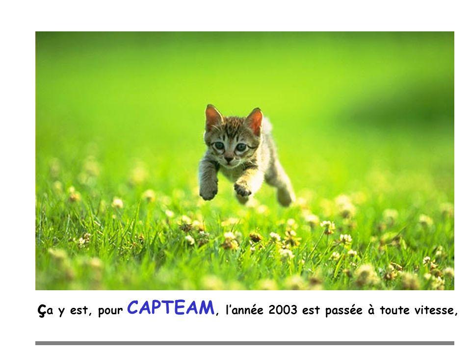 ç a y est, pour CAPTEAM, lannée 2003 est passée à toute vitesse,