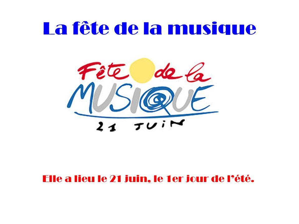 La fête de la musique Elle a lieu le 21 juin, le 1er jour de lété.