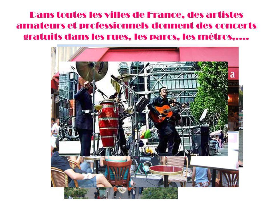 Dans toutes les villes de France, des artistes amateurs et professionnels donnent des concerts gratuits dans les rues, les parcs, les métros,….