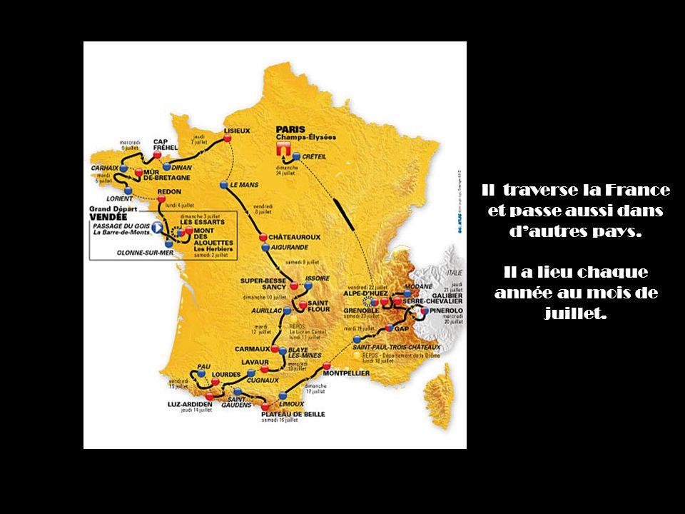 Il traverse la France et passe aussi dans dautres pays. Il a lieu chaque année au mois de juillet.