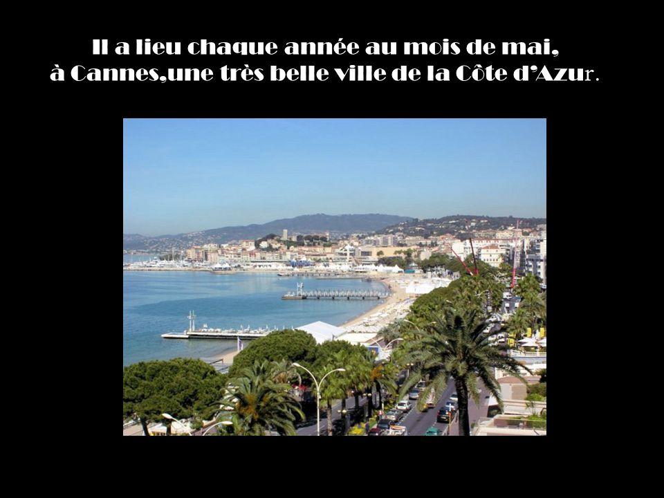 Il a lieu chaque année au mois de mai, à Cannes,une très belle ville de la Côte dAzu r.