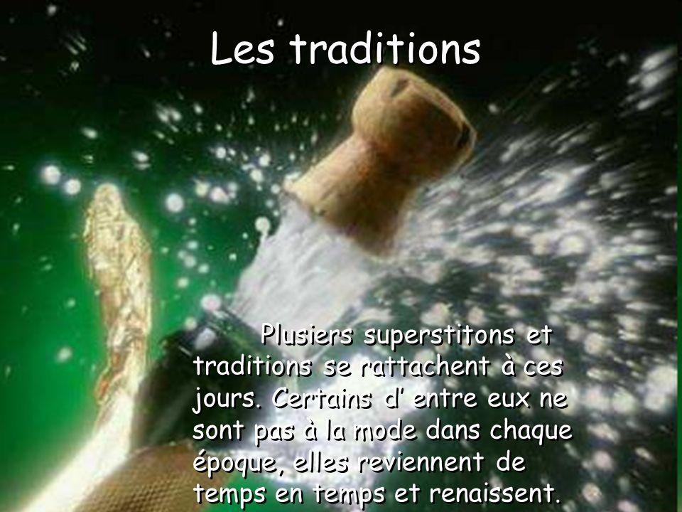 Les traditions Plusiers superstitons et traditions se rattachent à ces jours.