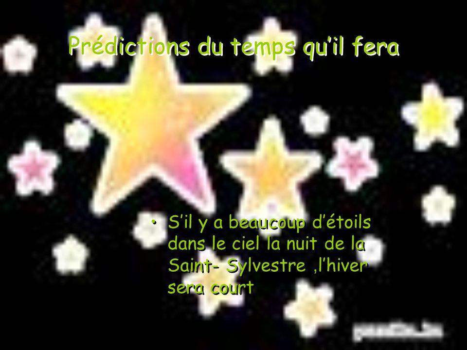 Prédictions du temps quil fera Sil y a bea u coup détoils dans le ciel la nuit de la Saint- Sylvestre, lhiver sera court