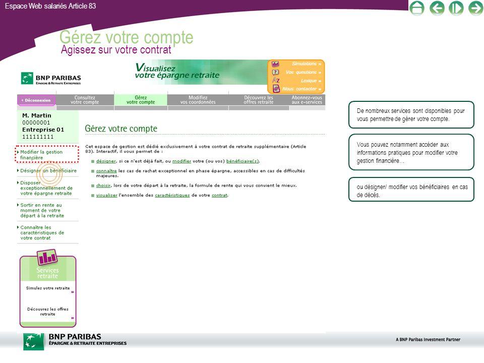 Espace Web salariés Article 83 Gérez votre compte Agissez sur votre contrat De nombreux services sont disponibles pour vous permettre de gérer votre c