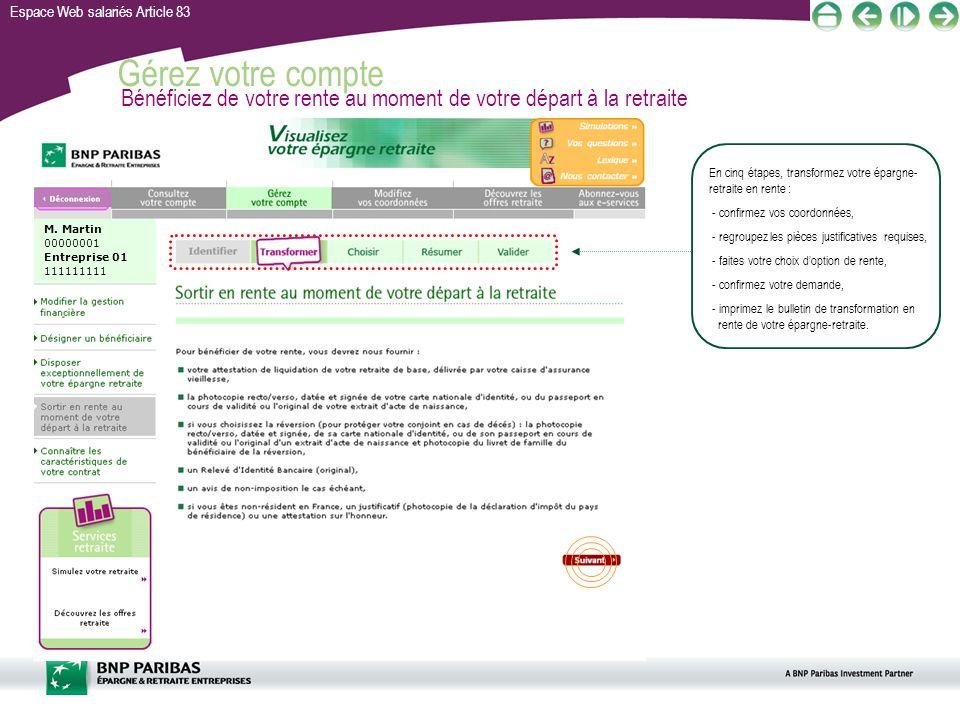 Espace Web salariés Article 83 Gérez votre compte Bénéficiez de votre rente au moment de votre départ à la retraite M. Martin 00000001 Entreprise 01 1
