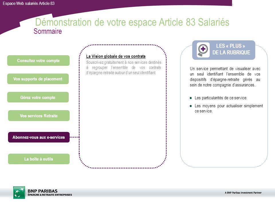 Espace Web salariés Article 83 Démonstration de votre espace Article 83 Salariés LES « PLUS » DE LA RUBRIQUE Sommaire La Vision globale de vos contrat