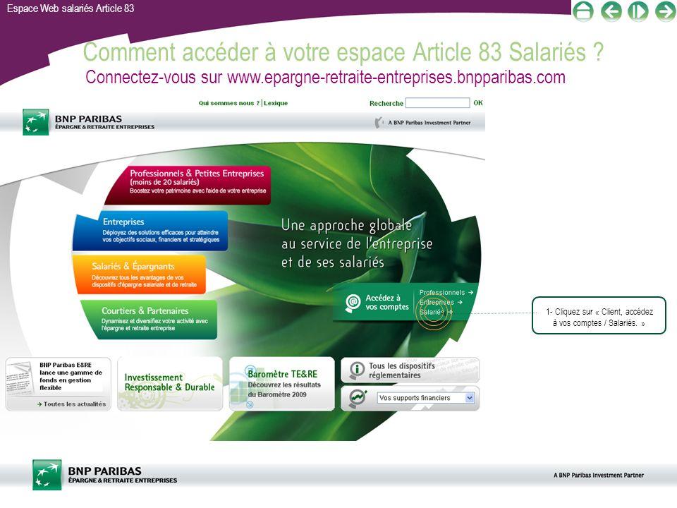 Espace Web salariés Article 83 Comment accéder à votre espace Article 83 Salariés ? Connectez-vous sur www.epargne-retraite-entreprises.bnpparibas.com