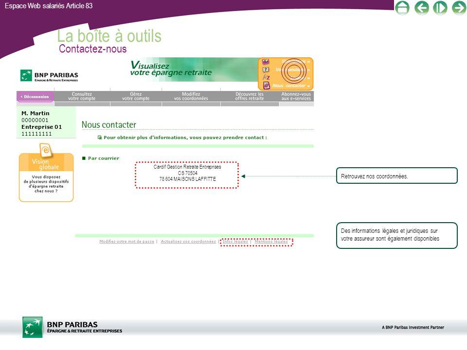 Espace Web salariés Article 83 La boîte à outils Contactez-nous Retrouvez nos coordonnées. Des informations légales et juridiques sur votre assureur s