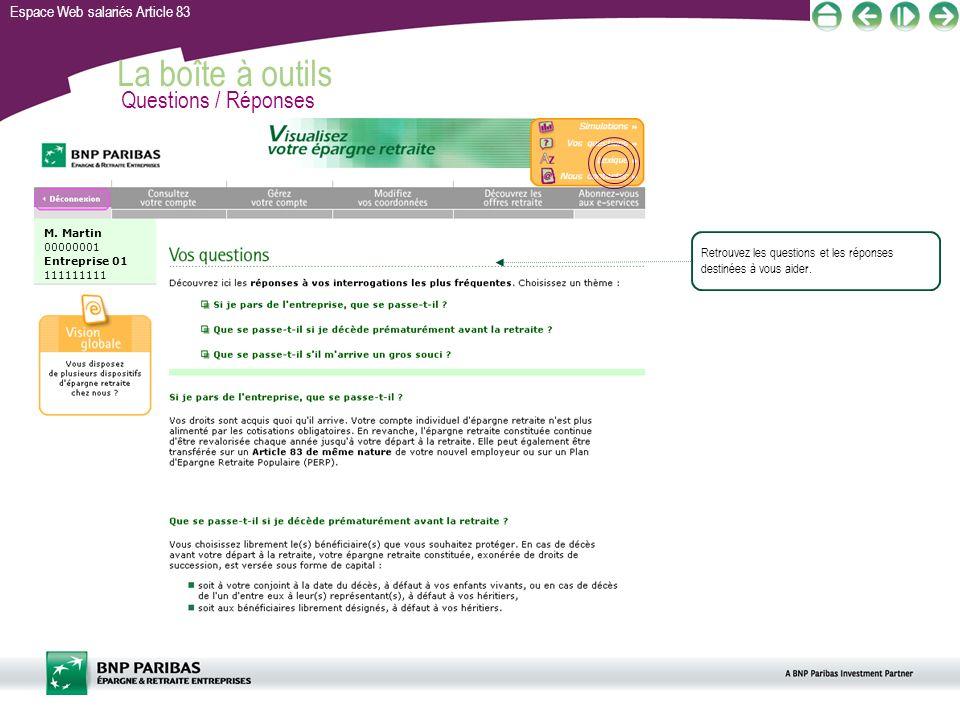 Espace Web salariés Article 83 La boîte à outils Questions / Réponses Retrouvez les questions et les réponses destinées à vous aider. M. Martin 000000
