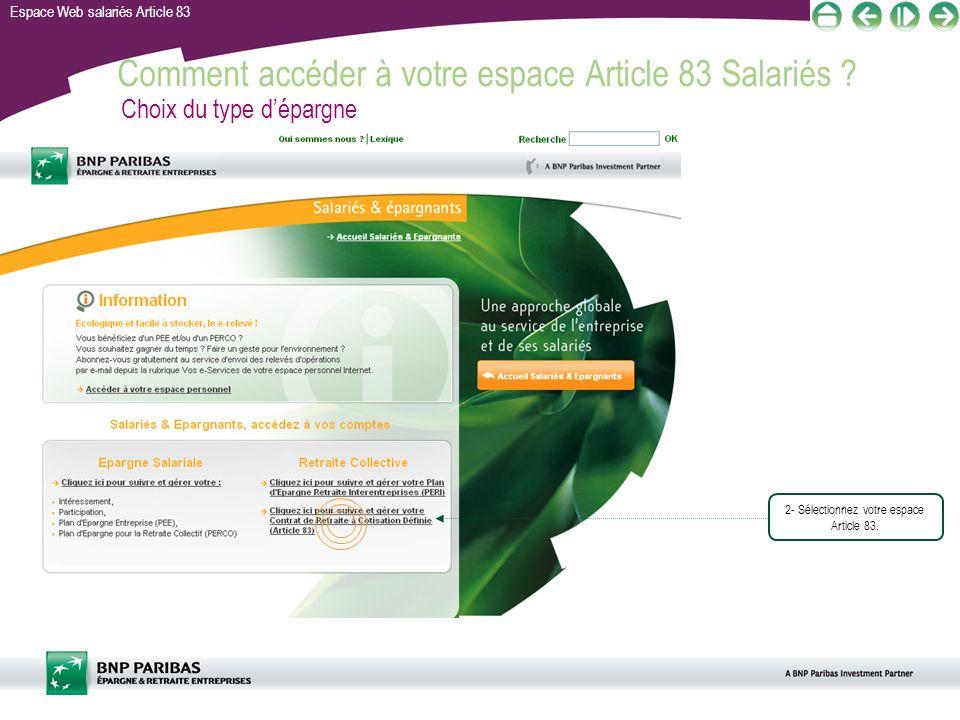 Espace Web salariés Article 83 Comment accéder à votre espace Article 83 Salariés ? Choix du type dépargne 2- Sélectionnez votre espace Article 83.