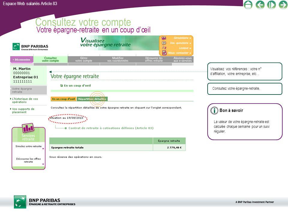 Espace Web salariés Article 83 Consultez votre compte Votre épargne-retraite en un coup dœil Visualisez vos références : votre n° daffiliation, votre