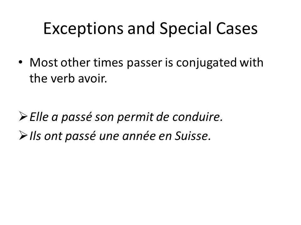 Exceptions and Special Cases Most other times passer is conjugated with the verb avoir. Elle a passé son permit de conduire. Ils ont passé une année e