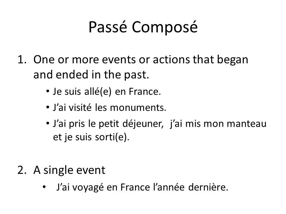 Passé Composé 1.One or more events or actions that began and ended in the past. Je suis allé(e) en France. Jai visité les monuments. Jai pris le petit