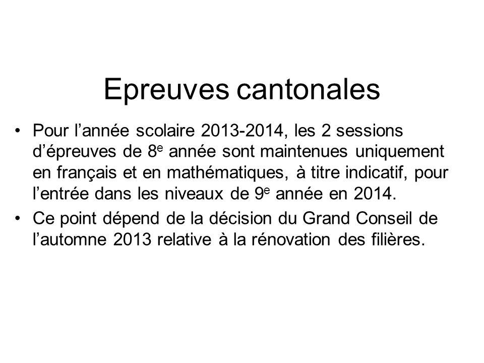 Epreuves cantonales Pour lannée scolaire 2013-2014, les 2 sessions dépreuves de 8 e année sont maintenues uniquement en français et en mathématiques,