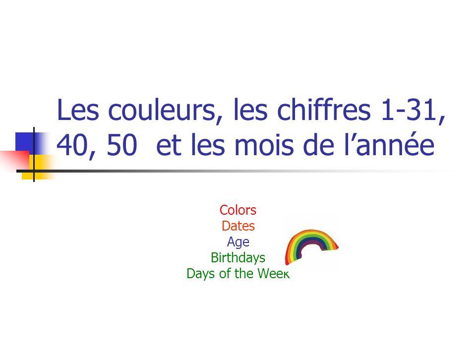 Les couleurs, les chiffres 1-31, 40, 50 et les mois de lannée Colors Dates Age Birthdays Days of the Week