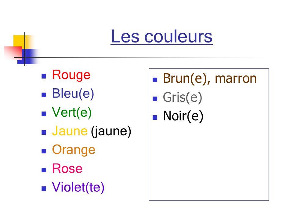 Les couleurs Rouge Bleu(e) Vert(e) Jaune (jaune) Orange Rose Violet(te) Brun(e), marron Gris(e) Noir(e)