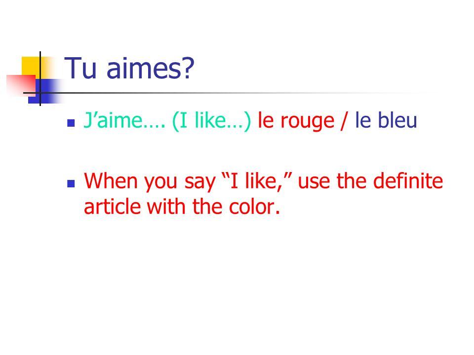 Tu aimes.Jaime….