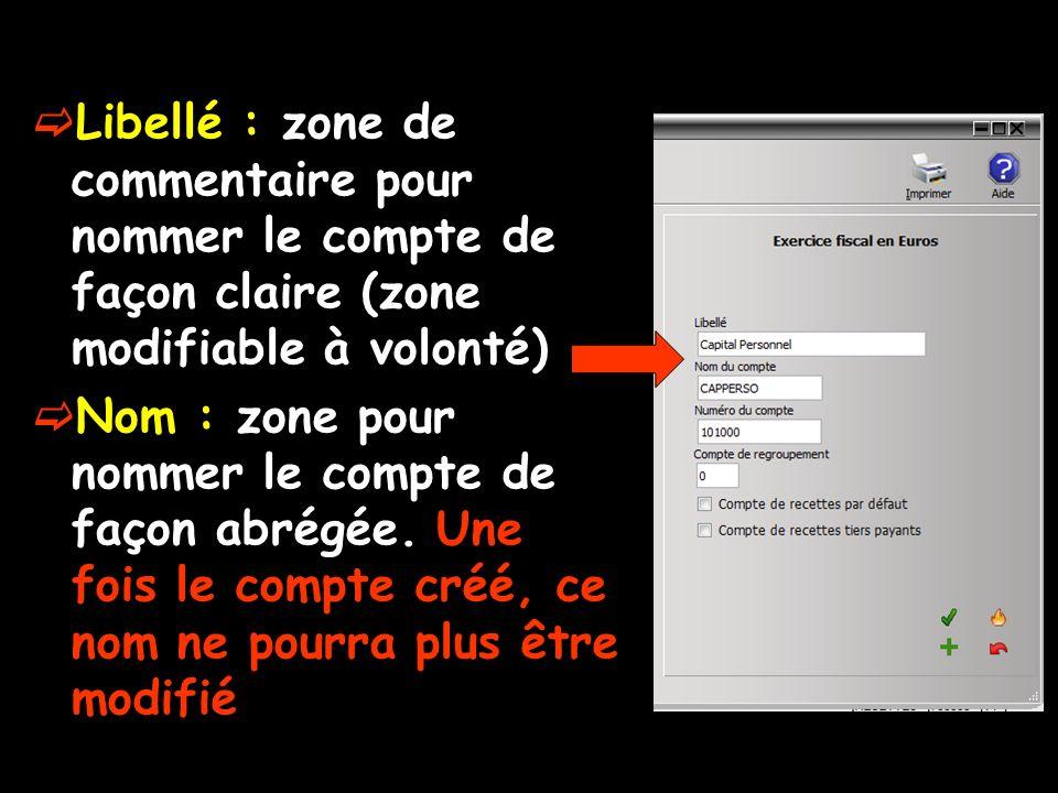 Libellé : zone de commentaire pour nommer le compte de façon claire (zone modifiable à volonté) Nom : zone pour nommer le compte de façon abrégée.