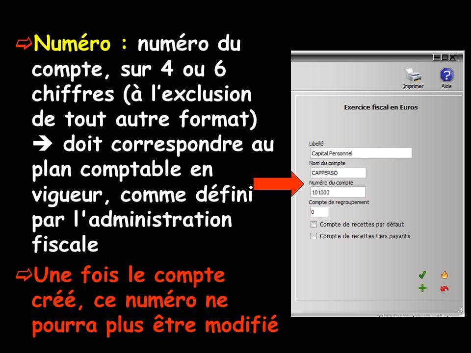 Numéro : numéro du compte, sur 4 ou 6 chiffres (à lexclusion de tout autre format) doit correspondre au plan comptable en vigueur, comme défini par l administration fiscale Une fois le compte créé, ce numéro ne pourra plus être modifié