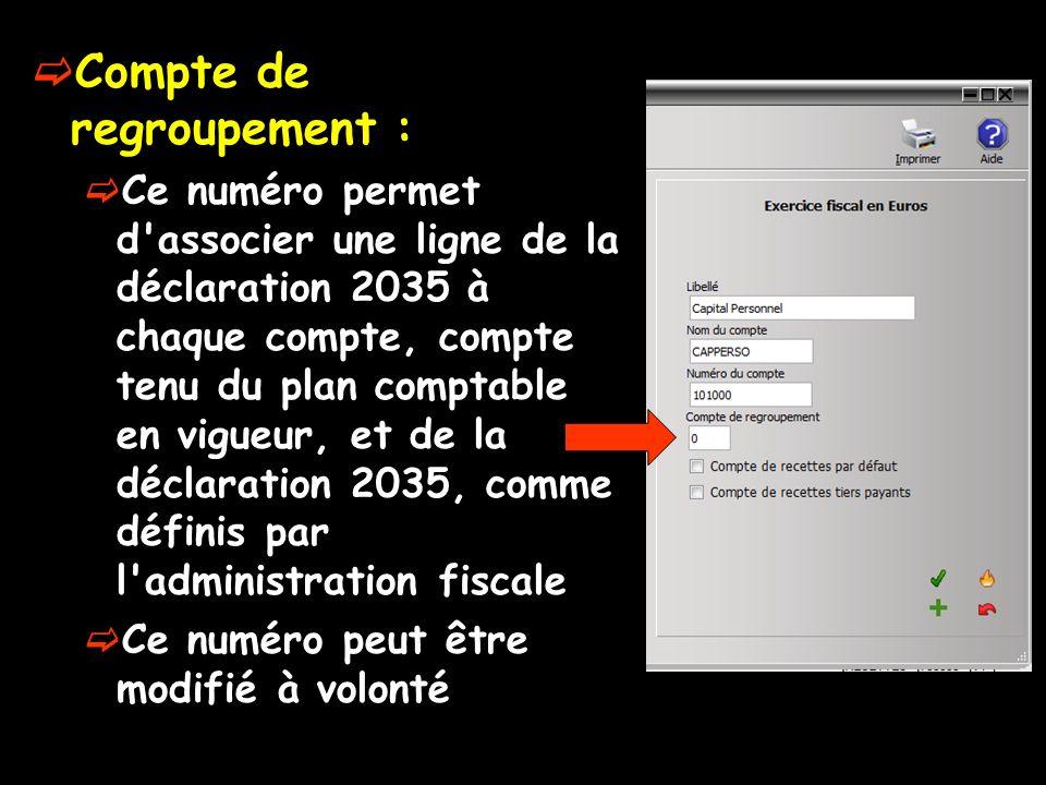 Compte de regroupement : Ce numéro permet d associer une ligne de la déclaration 2035 à chaque compte, compte tenu du plan comptable en vigueur, et de la déclaration 2035, comme définis par l administration fiscale Ce numéro peut être modifié à volonté