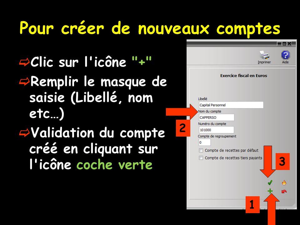 Pour créer de nouveaux comptes Clic sur l icône + Remplir le masque de saisie (Libellé, nom etc…) Validation du compte créé en cliquant sur l icône coche verte 1 3 2