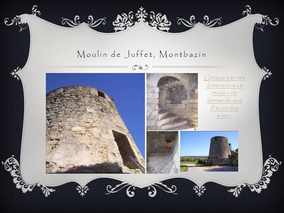 Moulin de Juffet, Montbazin Unique par ses dimensions ce moulin ne demande que davoir des ailes…