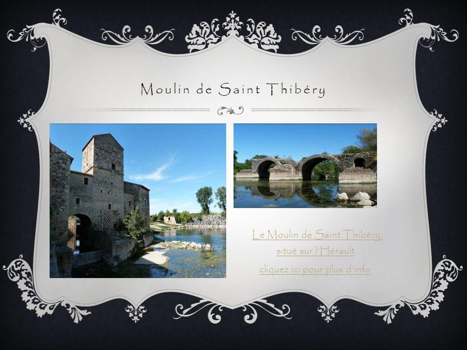 Moulin de Saint Thibéry Le Moulin de Saint Thibéry, situé sur l'HéraultLe Moulin de Saint Thibéry, situé sur l'Hérault cliquez ici pour plus d'info